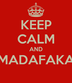 Poster: KEEP CALM AND MADAFAKA