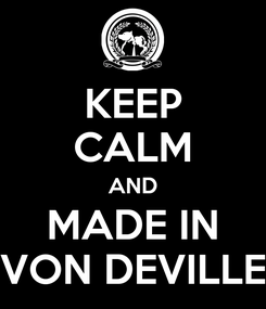 Poster: KEEP CALM AND MADE IN VON DEVILLE
