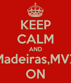 Poster: KEEP CALM AND Madeiras,MVZ ON