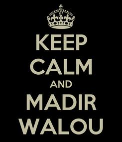 Poster: KEEP CALM AND MADIR WALOU