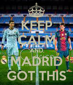 Poster: KEEP CALM AND MADRID GOT THIS
