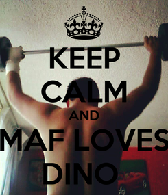 Poster: KEEP CALM AND MAF LOVES DINO