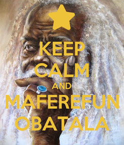 Poster: KEEP CALM AND MAFEREFUN OBATALA