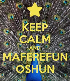 Poster: KEEP CALM AND MAFEREFUN OSHUN