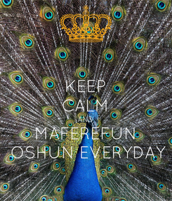 Poster: KEEP CALM AND MAFEREFUN  OSHUN EVERYDAY