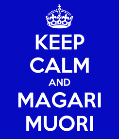 Poster: KEEP CALM AND MAGARI MUORI