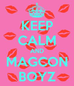 Poster: KEEP CALM AND MAGCON BOYZ