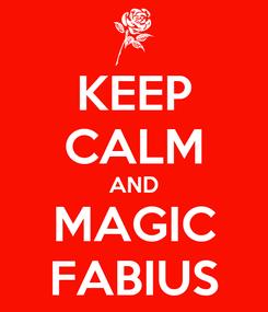 Poster: KEEP CALM AND MAGIC FABIUS