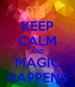 Poster: KEEP CALM AND MAGIC HAPPENS