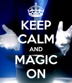 Poster: KEEP CALM AND MAGIC ON