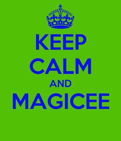 Poster: KEEP CALM AND MAGICEE