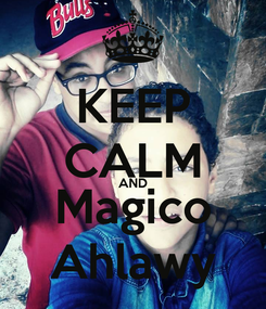 Poster: KEEP CALM AND Magico Ahlawy