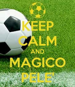 Poster: KEEP CALM AND MAGICO PELE'