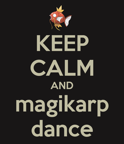 Poster: KEEP CALM AND magikarp dance