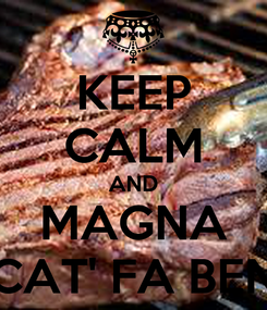 Poster: KEEP CALM AND MAGNA CAT' FA BEN