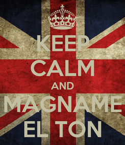 Poster: KEEP CALM AND MAGNAME EL TON