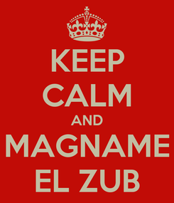 Poster: KEEP CALM AND MAGNAME EL ZUB