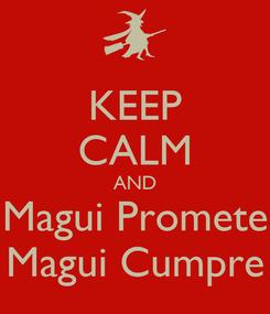 Poster: KEEP CALM AND Magui Promete Magui Cumpre