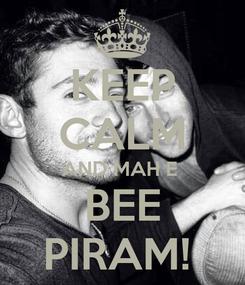 Poster: KEEP CALM AND MAH E  BEE PIRAM!
