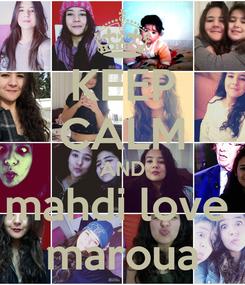 Poster: KEEP CALM AND mahdi love  maroua
