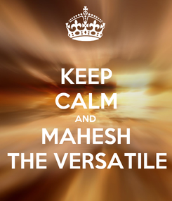 Poster: KEEP CALM AND MAHESH THE VERSATILE