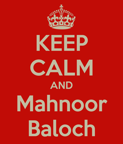 Poster: KEEP CALM AND Mahnoor Baloch