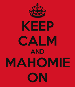 Poster: KEEP CALM AND MAHOMIE ON