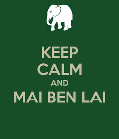 Poster: KEEP CALM AND MAI BEN LAI