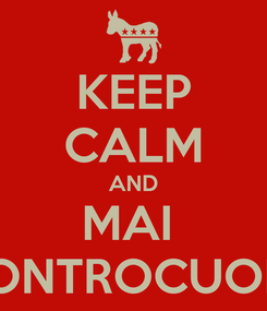 Poster: KEEP CALM AND MAI  CONTROCUORE