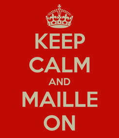 Poster: KEEP CALM AND MAILLE ON