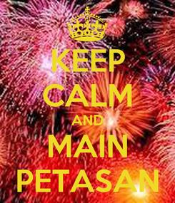 Poster: KEEP CALM AND MAIN PETASAN