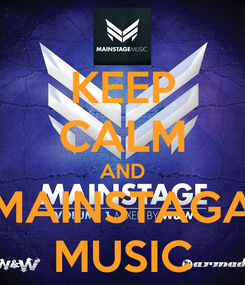 Poster: KEEP CALM AND MAINSTAGA MUSIC