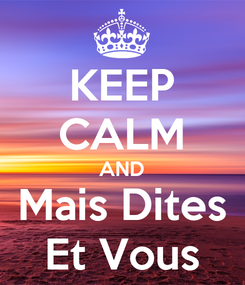 Poster: KEEP CALM AND Mais Dites Et Vous