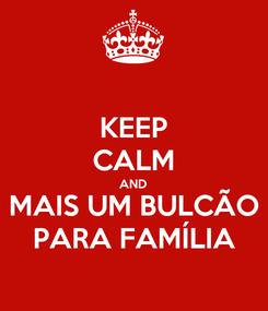 Poster: KEEP CALM AND MAIS UM BULCÃO PARA FAMÍLIA