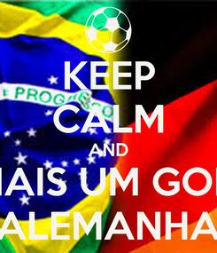 Poster: KEEP CALM AND MAIS UM GOL  DA ALEMANHA 8x1