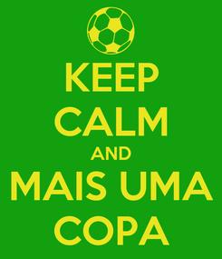 Poster: KEEP CALM AND MAIS UMA COPA