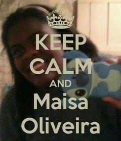 Poster: KEEP CALM AND Maisa Oliveira