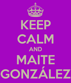 Poster: KEEP CALM AND MAITE GONZÁLEZ