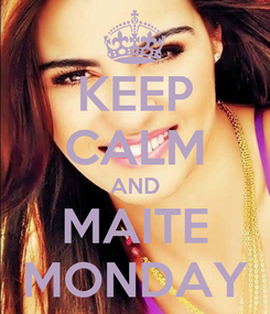 Poster: KEEP CALM AND MAITE MONDAY