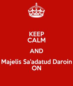 Poster: KEEP CALM AND Majelis Sa'adatud Daroin ON