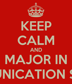 Poster: KEEP CALM AND MAJOR IN COMMUNICATION STUDIES