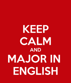 Poster: KEEP CALM AND MAJOR IN  ENGLISH