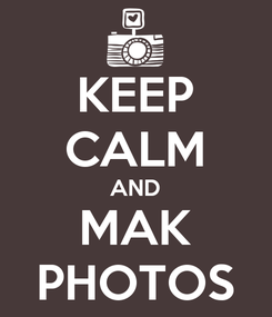 Poster: KEEP CALM AND MAK PHOTOS
