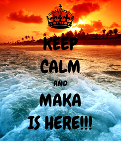 Poster: KEEP CALM AND MAKA IS HERE!!!