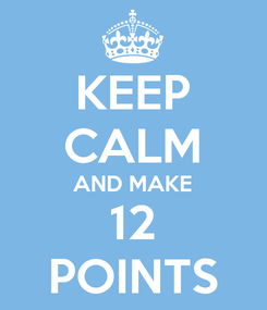 Poster: KEEP CALM AND MAKE 12 POINTS