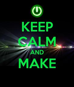Poster: KEEP CALM AND MAKE