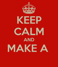 Poster: KEEP CALM AND MAKE A