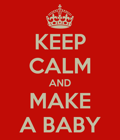 Poster: KEEP CALM AND MAKE A BABY