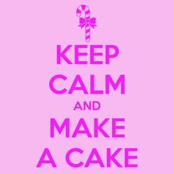 Poster: KEEP CALM AND MAKE A CAKE