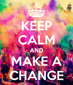 Poster: KEEP CALM AND MAKE A CHANGE